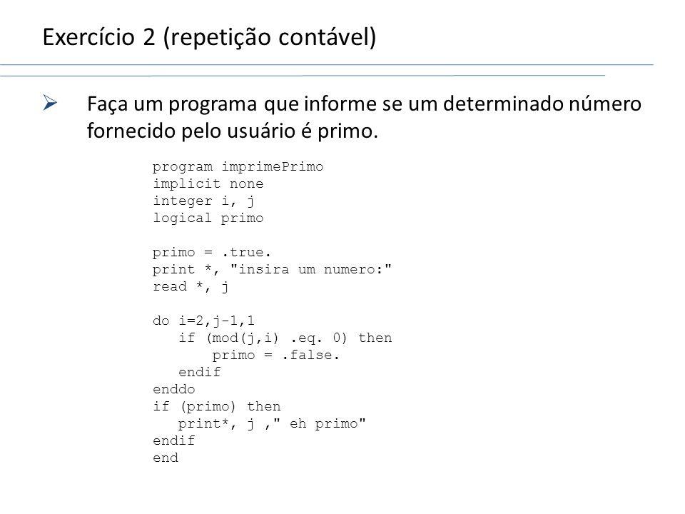 Exercício 2 (repetição contável) Faça um programa que informe se um determinado número fornecido pelo usuário é primo. program imprimePrimo implicit n