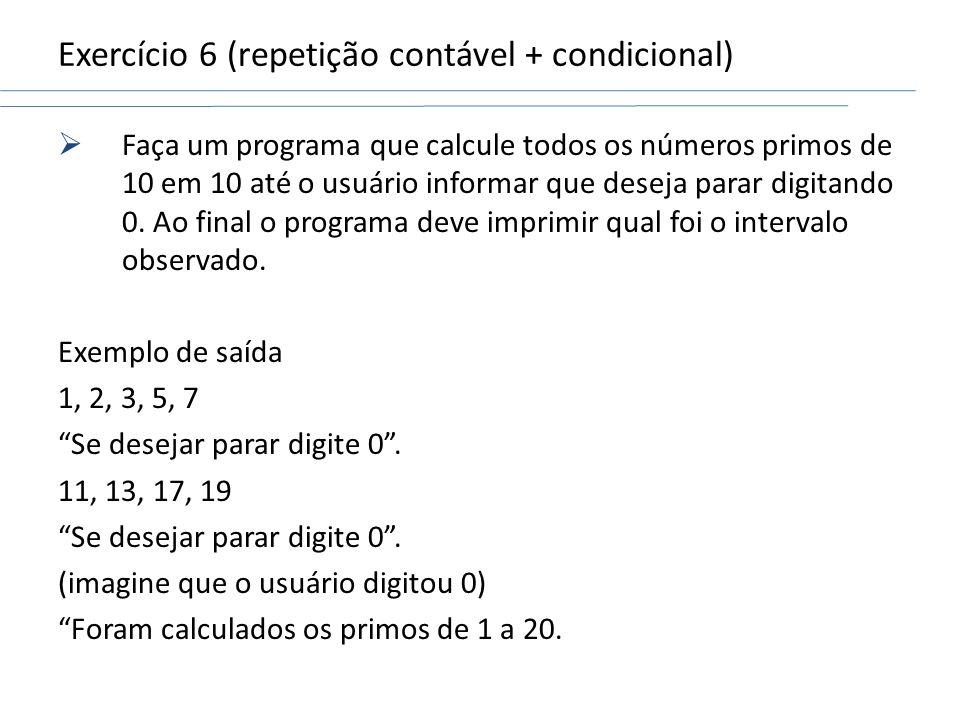 Exercício 6 (repetição contável + condicional) Faça um programa que calcule todos os números primos de 10 em 10 até o usuário informar que deseja para