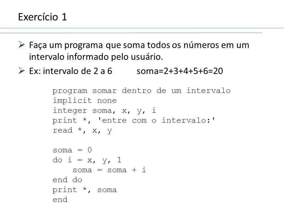 Exercício 1 Faça um programa que soma todos os números em um intervalo informado pelo usuário. Ex: intervalo de 2 a 6soma=2+3+4+5+6=20 program somar d