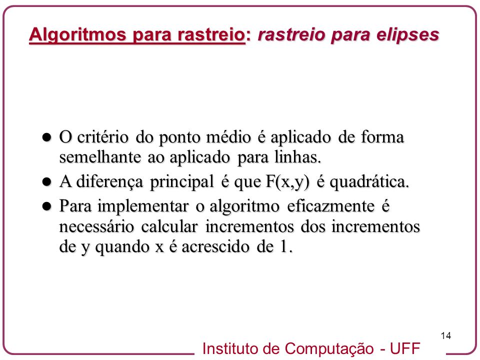 Instituto de Computação - UFF 14 O critério do ponto médio é aplicado de forma semelhante ao aplicado para linhas. O critério do ponto médio é aplicad
