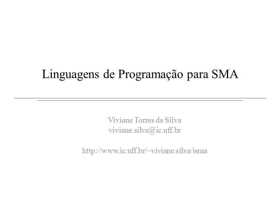 Linguagens de Programação para SMA Viviane Torres da Silva viviane.silva@ic.uff.br http://www.ic.uff.br/~viviane.silva/isma