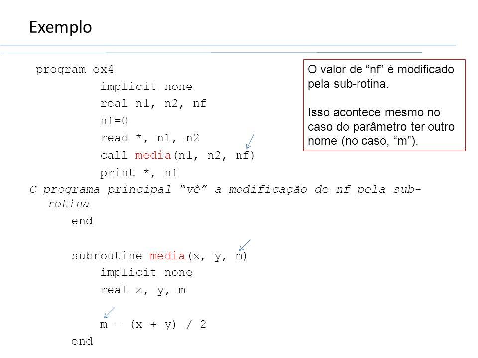 Exemplo program ex4 implicit none real n1, n2, nf nf=0 read *, n1, n2 call media(n1, n2, nf) print *, nf C programa principal vê a modificação de nf p