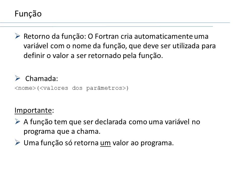 Função Retorno da função: O Fortran cria automaticamente uma variável com o nome da função, que deve ser utilizada para definir o valor a ser retornad