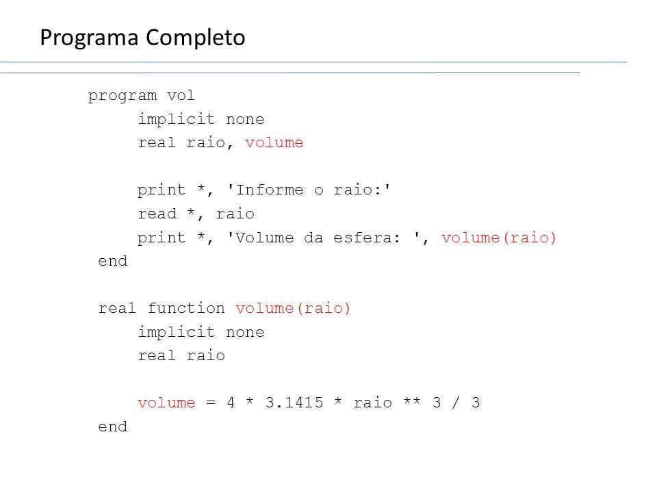 Programa Completo program vol implicit none real raio, volume print *, 'Informe o raio:' read *, raio print *, 'Volume da esfera: ', volume(raio) end