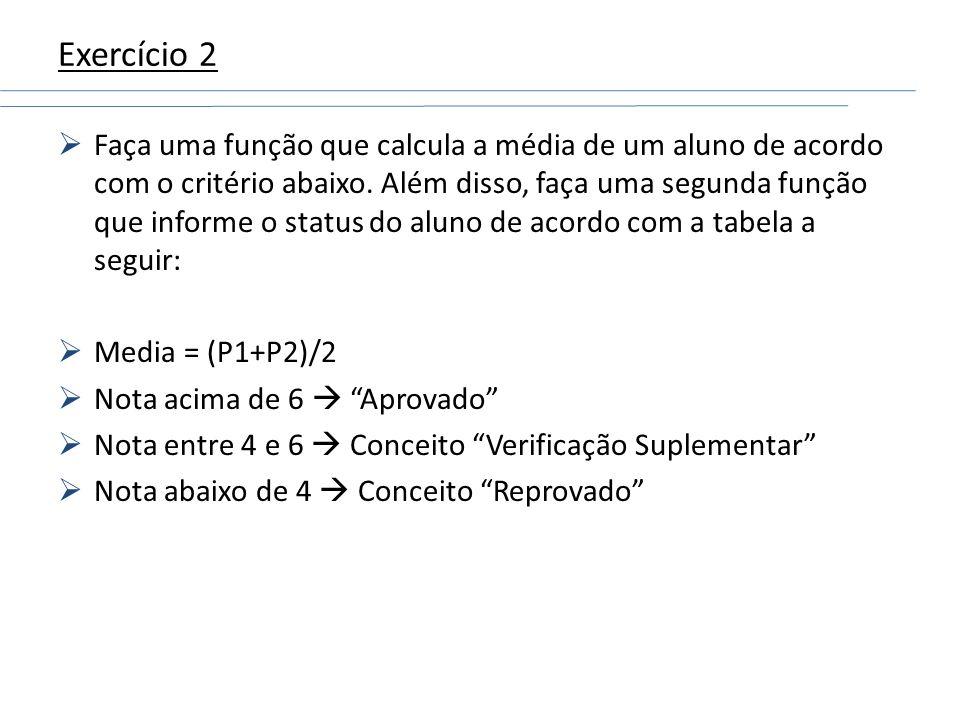 Exercício 2 Faça uma função que calcula a média de um aluno de acordo com o critério abaixo. Além disso, faça uma segunda função que informe o status