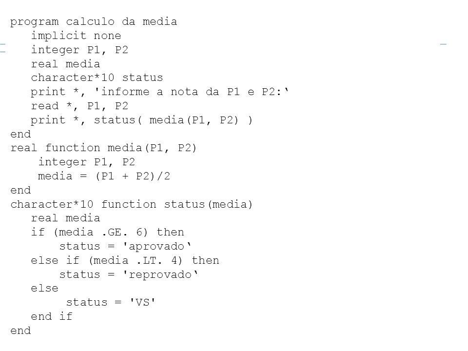 program calculo da media implicit none integer P1, P2 real media character*10 status print *, 'informe a nota da P1 e P2: read *, P1, P2 print *, stat