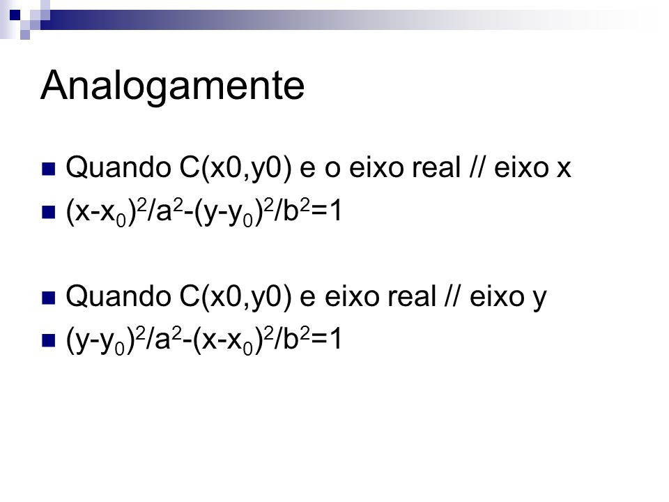 Analogamente Quando C(x0,y0) e o eixo real // eixo x (x-x 0 ) 2 /a 2 -(y-y 0 ) 2 /b 2 =1 Quando C(x0,y0) e eixo real // eixo y (y-y 0 ) 2 /a 2 -(x-x 0