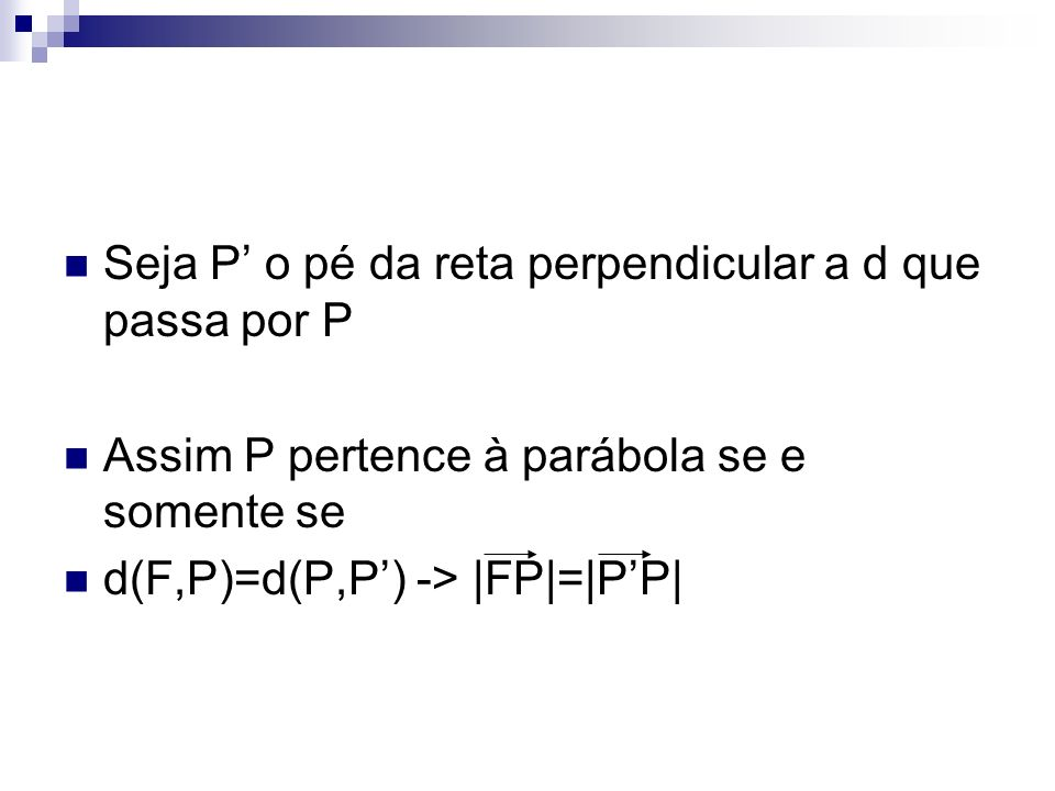 Notações F-> foco d-> reta diretriz Eixo -> reta que passa pelo foco e é perpendicular à diretriz Vértice (v) -> Ponto de interseção entre a parábola e o eixo A-> interseção do eixo com a diretriz
