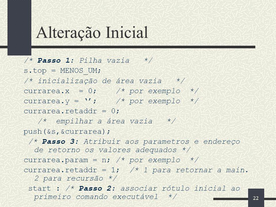 22 Alteração Inicial /* Passo 1: Pilha vazia */ s.top = MENOS_UM; /* inicialização de área vazia */ currarea.x = 0; /* por exemplo */ currarea.y = ; /