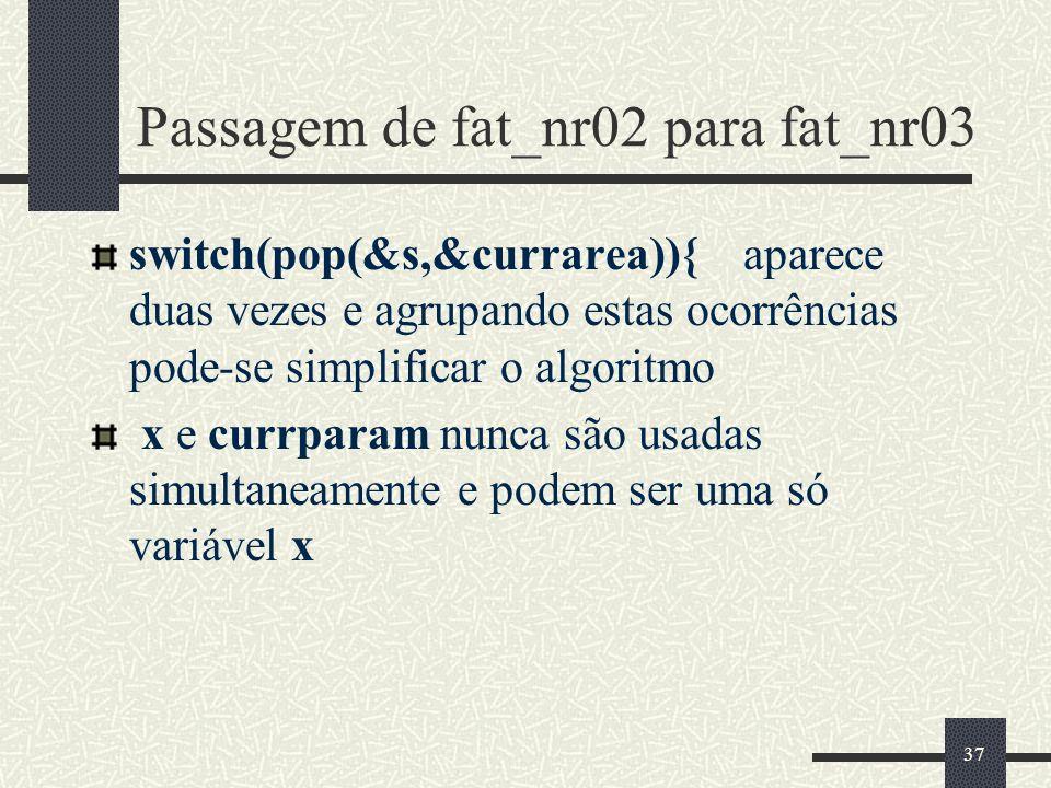 37 Passagem de fat_nr02 para fat_nr03 switch(pop(&s,&currarea)){ aparece duas vezes e agrupando estas ocorrências pode-se simplificar o algoritmo x e