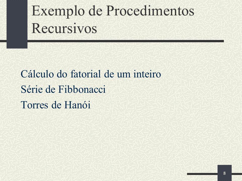 8 Exemplo de Procedimentos Recursivos Cálculo do fatorial de um inteiro Série de Fibbonacci Torres de Hanói