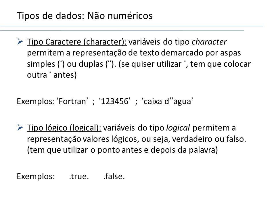 Tipos de dados: Não numéricos Tipo Caractere (character): variáveis do tipo character permitem a representação de texto demarcado por aspas simples ()