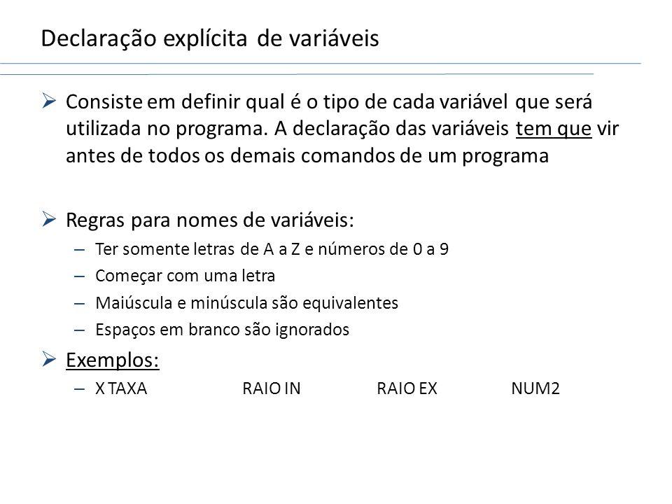 Declaração explícita de variáveis Consiste em definir qual é o tipo de cada variável que será utilizada no programa. A declaração das variáveis tem qu