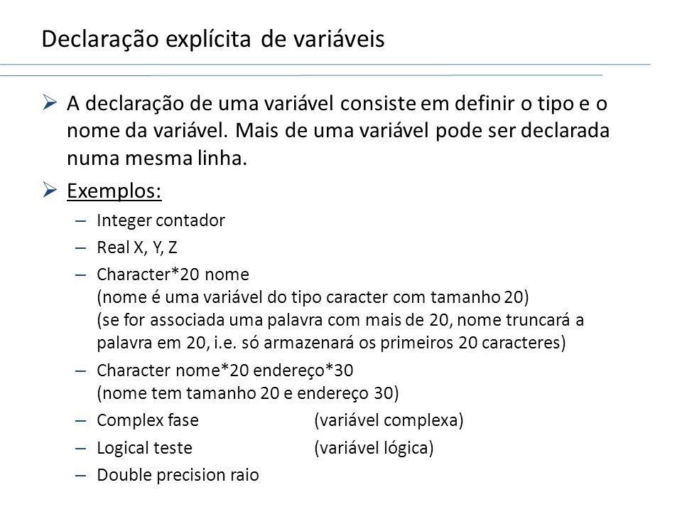 Declaração explícita de variáveis A declaração de uma variável consiste em definir o tipo e o nome da variável. Mais de uma variável pode ser declarad