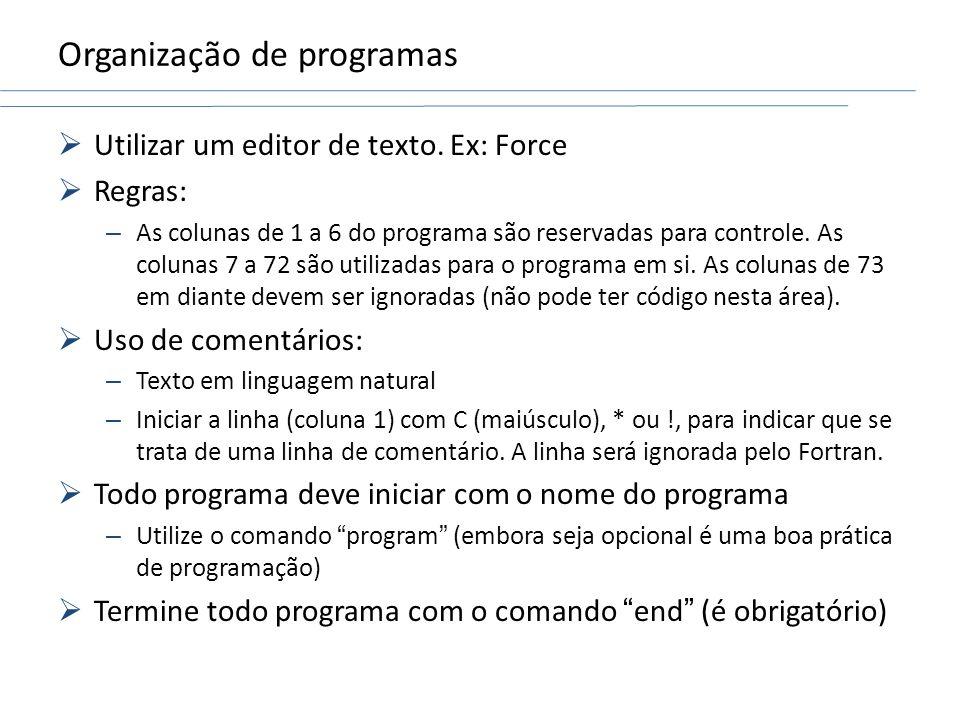 Organização de programas Utilizar um editor de texto. Ex: Force Regras: – As colunas de 1 a 6 do programa são reservadas para controle. As colunas 7 a