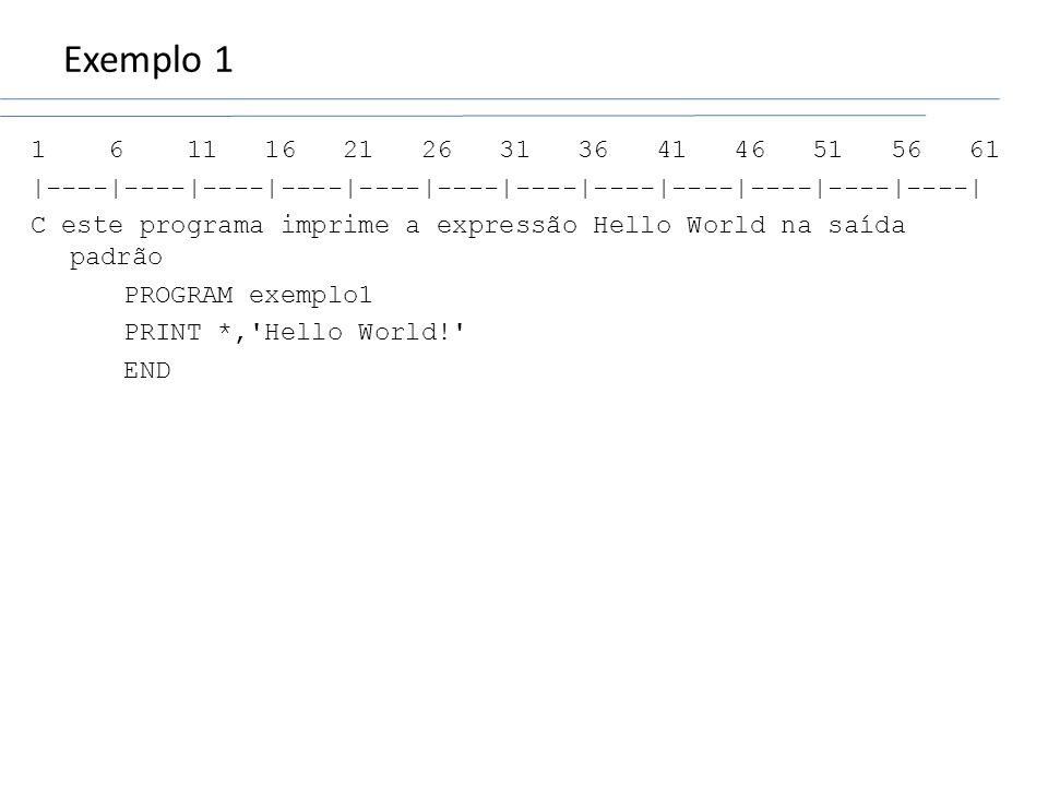 Exemplo 1 1 6 11 16 21 26 31 36 41 46 51 56 61 |----|----|----|----|----|----|----|----|----|----|----|----| C este programa imprime a expressão Hello