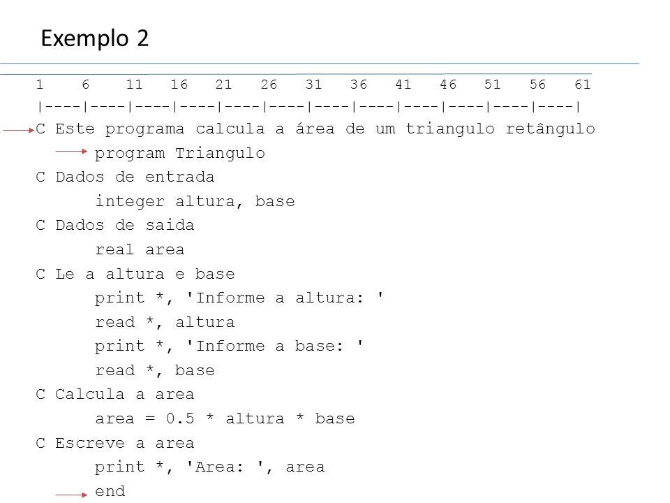Exemplo 2 1 6 11 16 21 26 31 36 41 46 51 56 61 |----|----|----|----|----|----|----|----|----|----|----|----| C Este programa calcula a área de um tria