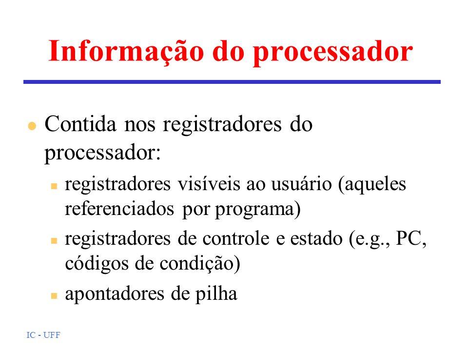IC - UFF Informação do processador l Contida nos registradores do processador: n registradores visíveis ao usuário (aqueles referenciados por programa