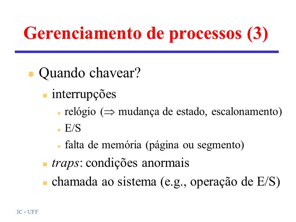 IC - UFF Gerenciamento de processos (3) n interrupções l relógio ( mudança de estado, escalonamento) l E/S l falta de memória (página ou segmento) n t