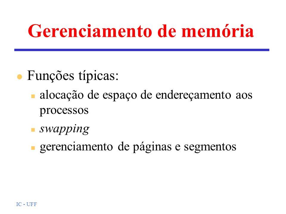 IC - UFF Gerenciamento de memória l Funções típicas: n alocação de espaço de endereçamento aos processos n swapping n gerenciamento de páginas e segme