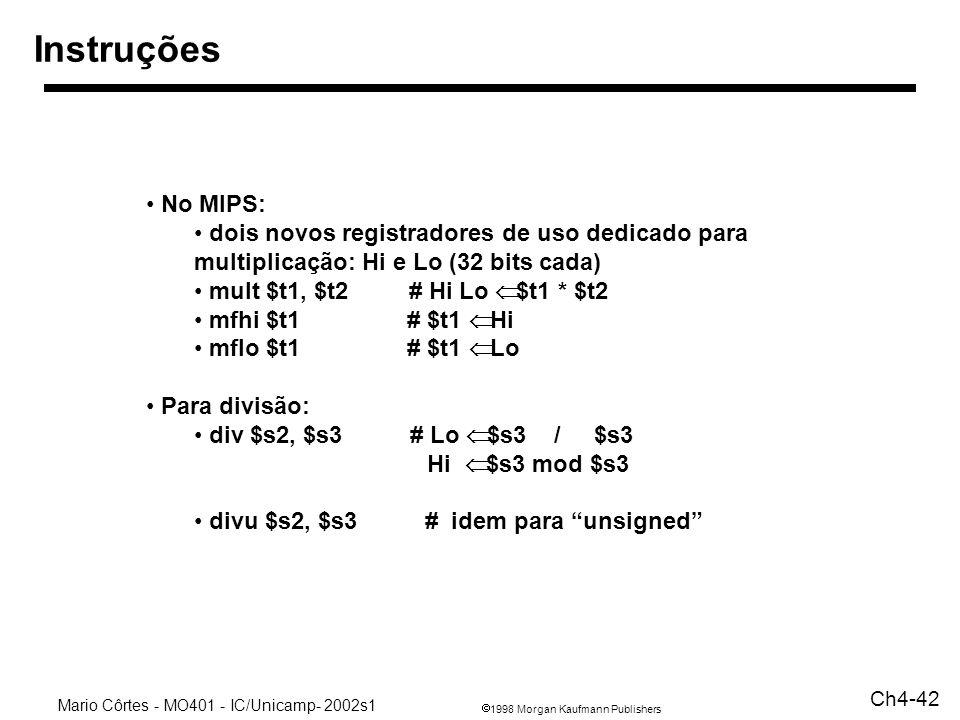 1998 Morgan Kaufmann Publishers Mario Côrtes - MO401 - IC/Unicamp- 2002s1 Ch4-42 Instruções No MIPS: dois novos registradores de uso dedicado para mul
