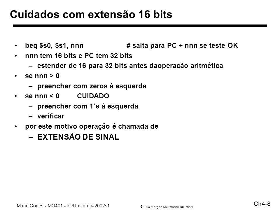 1998 Morgan Kaufmann Publishers Mario Côrtes - MO401 - IC/Unicamp- 2002s1 Ch4-39 Alternativa 2: conversão do resultado 16 - 8 + 4 - 2 - 1 Nº de somas: 3 Nº de subtrações:2 Total: 5 OBS: se resto 0