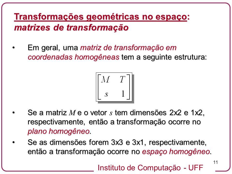 Instituto de Computação - UFF 11 Em geral, uma matriz de transformação em coordenadas homogêneas tem a seguinte estrutura:Em geral, uma matriz de tran
