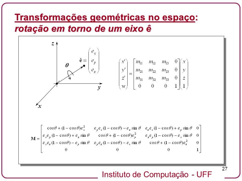 Instituto de Computação - UFF 27 x y z Transformações geométricas no espaço: rotação em torno de um eixo ê