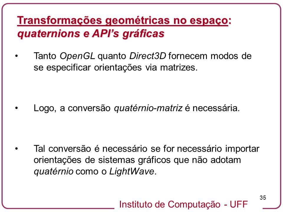 Instituto de Computação - UFF 35 Tanto OpenGL quanto Direct3D fornecem modos de se especificar orientações via matrizes. Logo, a conversão quatérnio-m