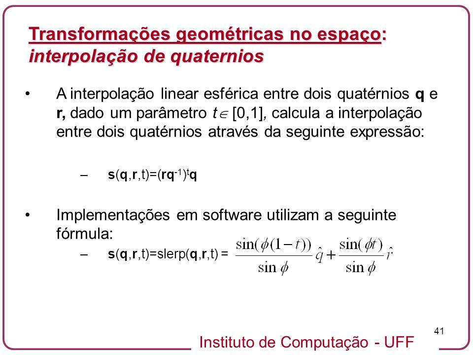 Instituto de Computação - UFF 41 A interpolação linear esférica entre dois quatérnios q e r, dado um parâmetro t [0,1], calcula a interpolação entre d