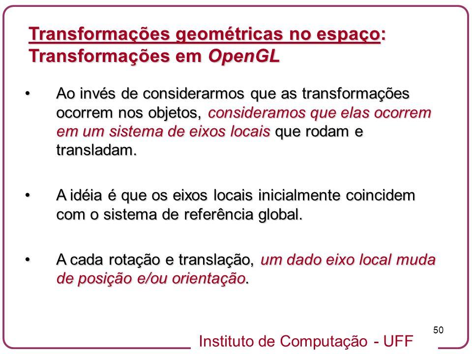 Instituto de Computação - UFF 50 Ao invés de considerarmos que as transformações ocorrem nos objetos, consideramos que elas ocorrem em um sistema de e
