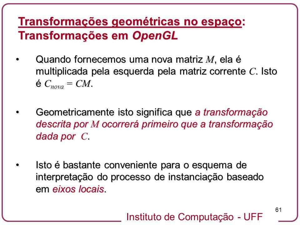 Instituto de Computação - UFF 61 Quando fornecemos uma nova matriz M, ela é multiplicada pela esquerda pela matriz corrente C. Isto é C nova = CM.Quan