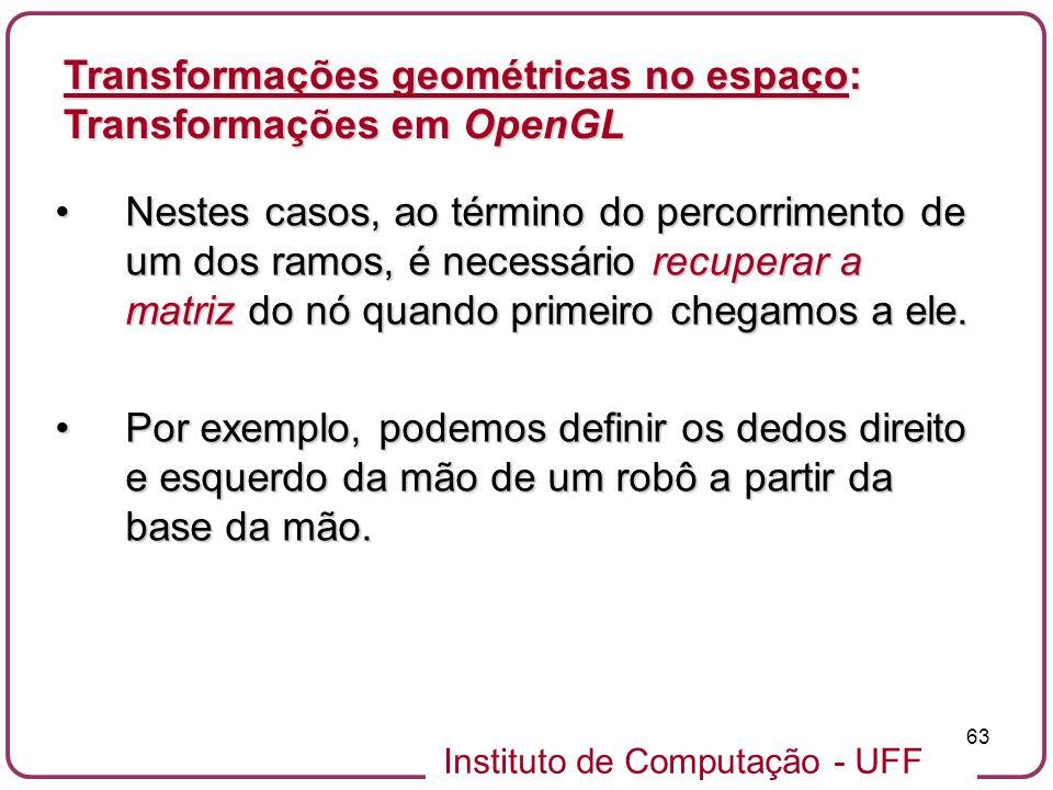 Instituto de Computação - UFF 63 Nestes casos, ao término do percorrimento de um dos ramos, é necessário recuperar a matriz do nó quando primeiro cheg