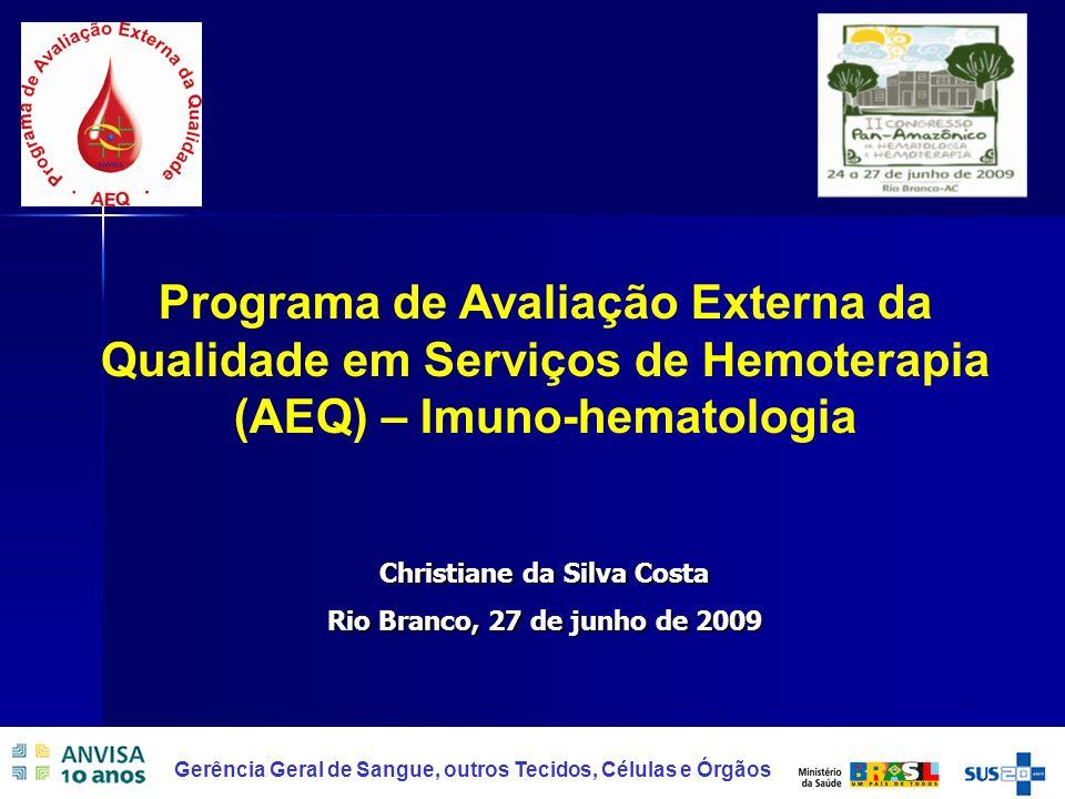 Gerência Geral de Sangue, outros Tecidos, Células e Órgãos Christiane da Silva Costa Rio Branco, 27 de junho de 2009 Programa de Avaliação Externa da
