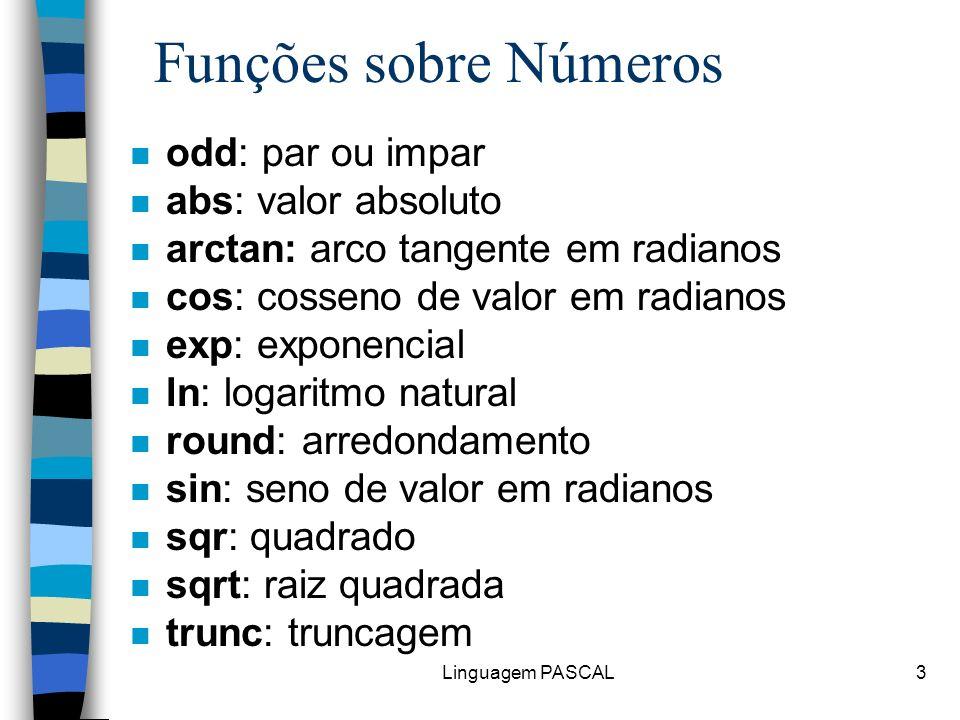 Linguagem PASCAL3 Funções sobre Números n odd: par ou impar n abs: valor absoluto n arctan: arco tangente em radianos n cos: cosseno de valor em radia