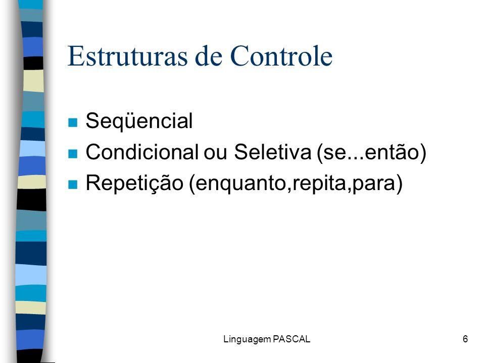 Linguagem PASCAL6 Estruturas de Controle n Seqüencial n Condicional ou Seletiva (se...então) n Repetição (enquanto,repita,para)