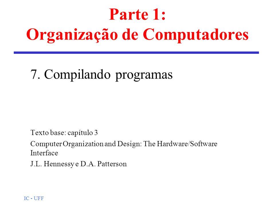 IC - UFF MIPS: Visão do programador l Alguns registradores (32 bits) n $s0 - $s7: uso geral, preservados n $t0 - $t9: temporários, não preservados n $sp: apontador de pilha, preservado n $ra: endereço de retorno, preservado n $a0 - $a3: argumentos, não preservados n $v0 - $v1: valores de retorno, não preservados