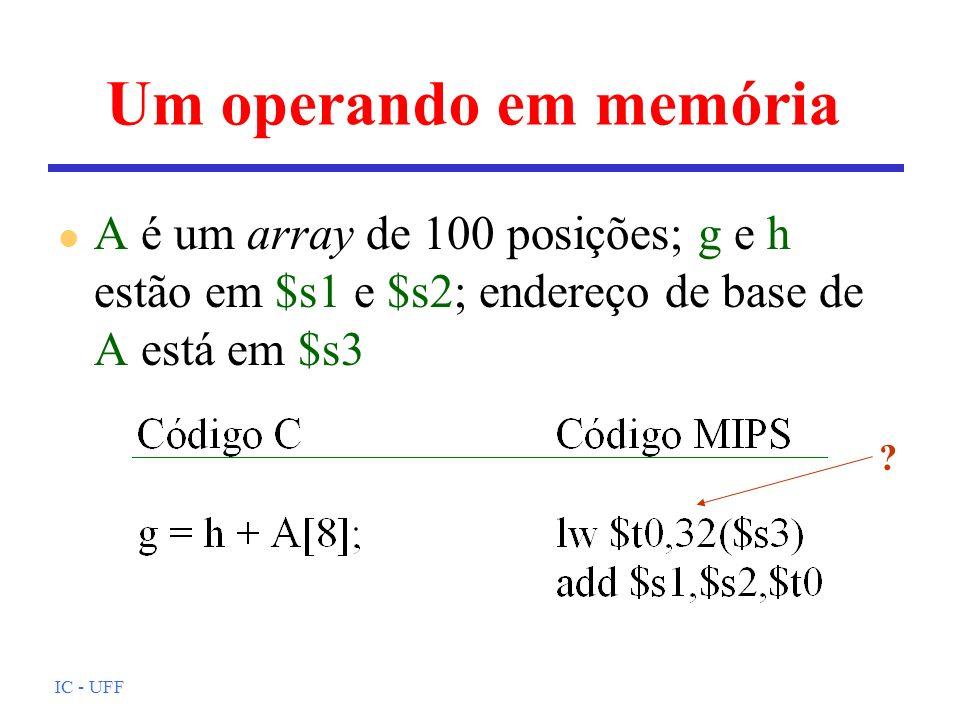 IC - UFF Um operando em memória l A é um array de 100 posições; g e h estão em $s1 e $s2; endereço de base de A está em $s3 ?