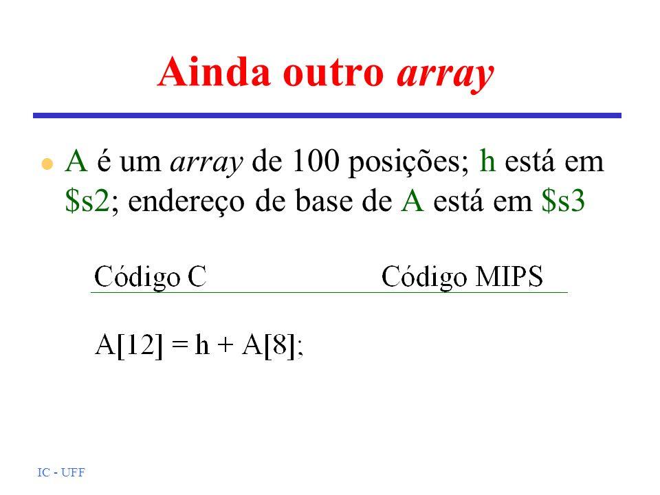 IC - UFF Ainda outro array l A é um array de 100 posições; h está em $s2; endereço de base de A está em $s3