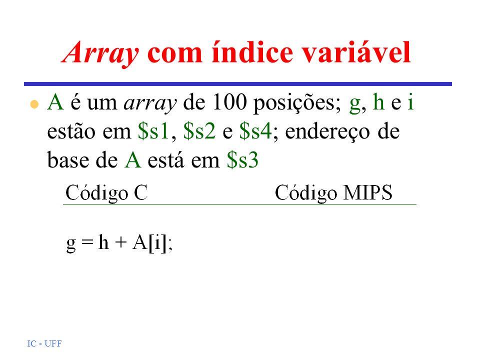 IC - UFF Array com índice variável l A é um array de 100 posições; g, h e i estão em $s1, $s2 e $s4; endereço de base de A está em $s3
