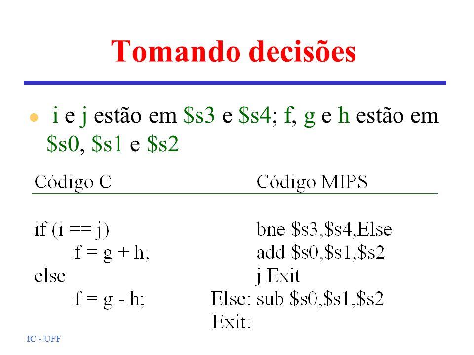 IC - UFF Tomando decisões l i e j estão em $s3 e $s4; f, g e h estão em $s0, $s1 e $s2