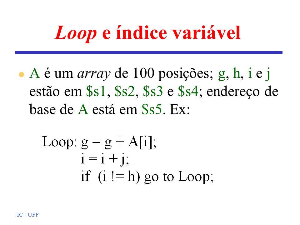 IC - UFF Loop e índice variável l A é um array de 100 posições; g, h, i e j estão em $s1, $s2, $s3 e $s4; endereço de base de A está em $s5. Ex: