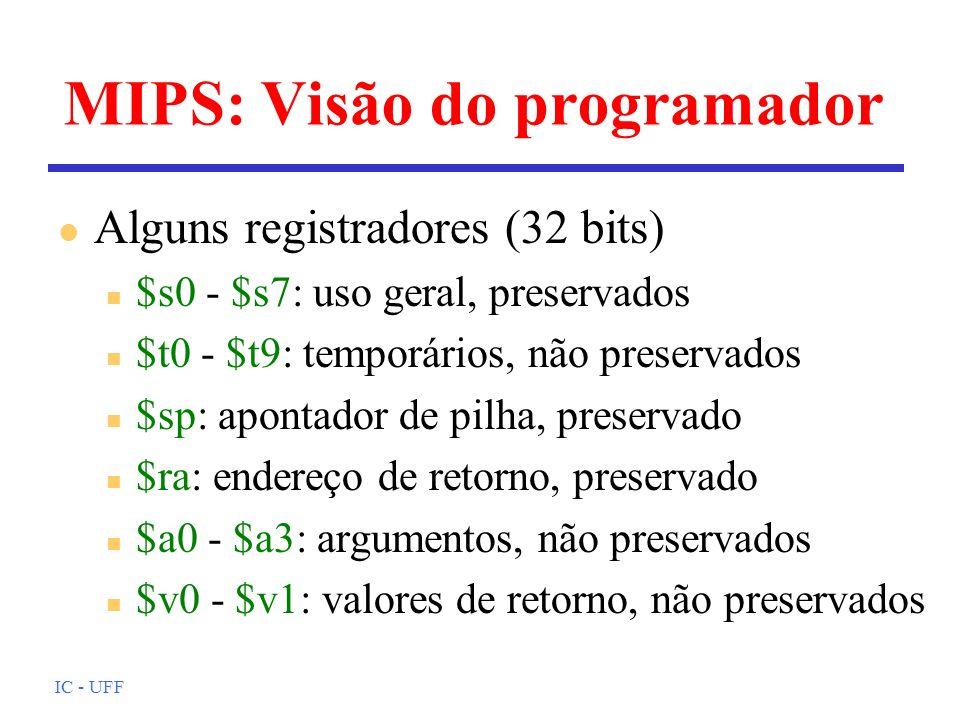 IC - UFF MIPS: Visão do programador l Alguns registradores (32 bits) n $s0 - $s7: uso geral, preservados n $t0 - $t9: temporários, não preservados n $
