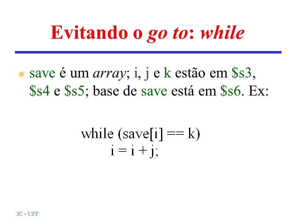 IC - UFF Evitando o go to: while l save é um array; i, j e k estão em $s3, $s4 e $s5; base de save está em $s6. Ex: