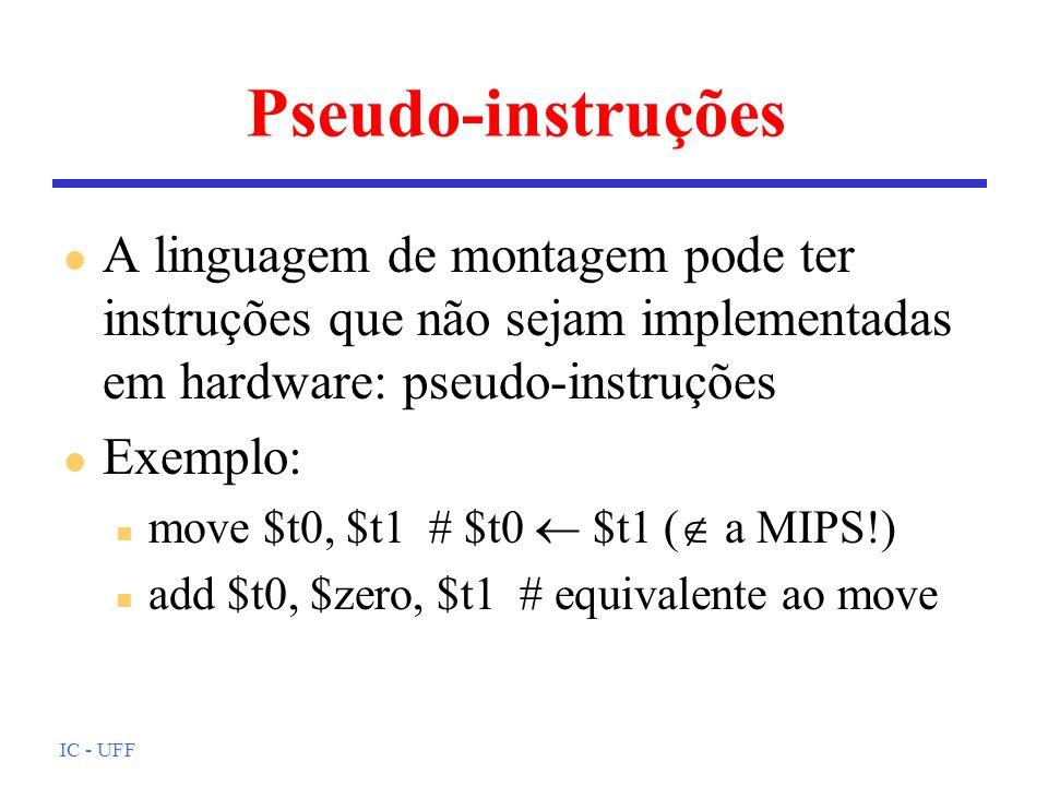 IC - UFF Pseudo-instruções l A linguagem de montagem pode ter instruções que não sejam implementadas em hardware: pseudo-instruções l Exemplo: n move