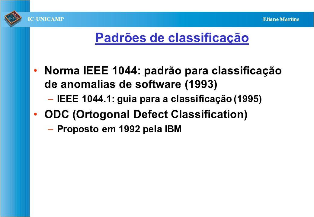 QST112 06/2001 IC-UNICAMP Eliane Martins Padrões de classificação Norma IEEE 1044: padrão para classificação de anomalias de software (1993) –IEEE 104