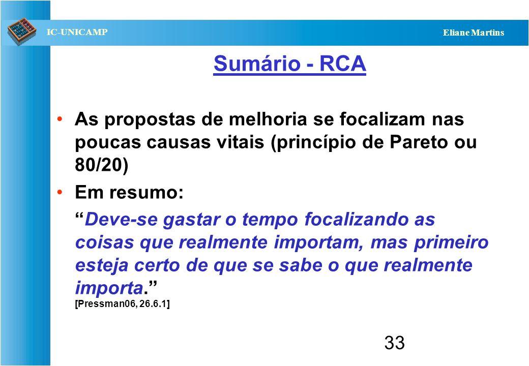 QST112 06/2001 IC-UNICAMP Eliane Martins Sumário - RCA As propostas de melhoria se focalizam nas poucas causas vitais (princípio de Pareto ou 80/20) E