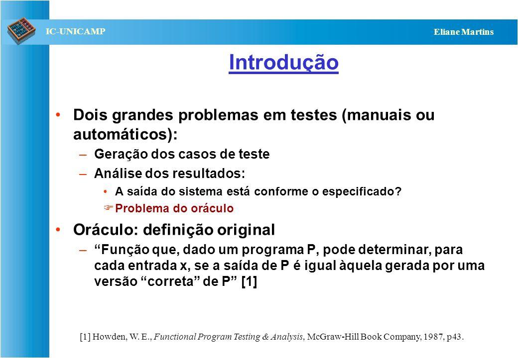 QST112 06/2001 IC-UNICAMP Eliane Martins Introdução Dois grandes problemas em testes (manuais ou automáticos): –Geração dos casos de teste –Análise do