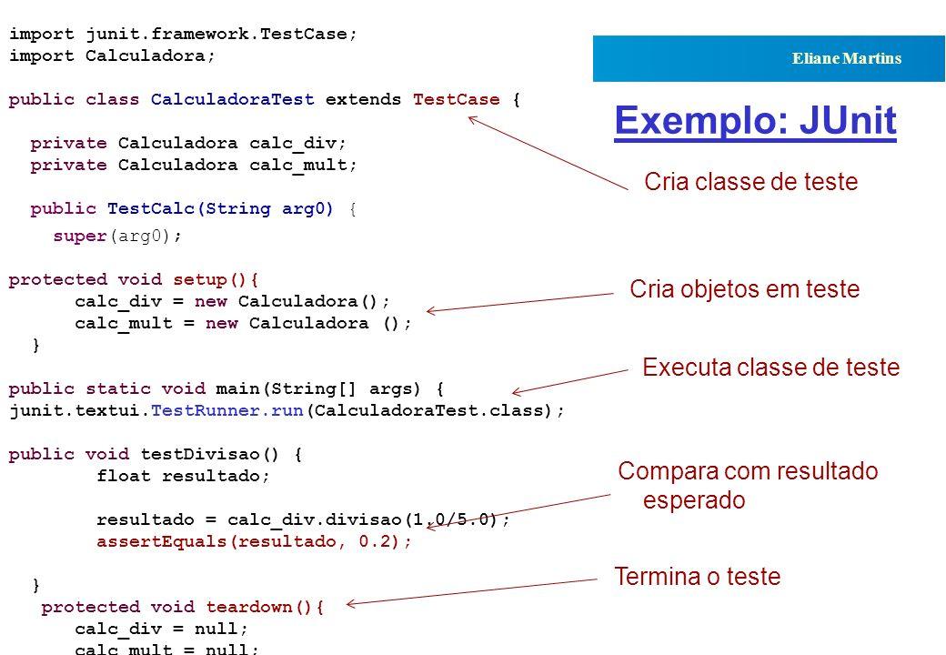 QST112 06/2001 IC-UNICAMP Eliane Martins Exemplo: JUnit import junit.framework.TestCase; import Calculadora; public class CalculadoraTest extends Test