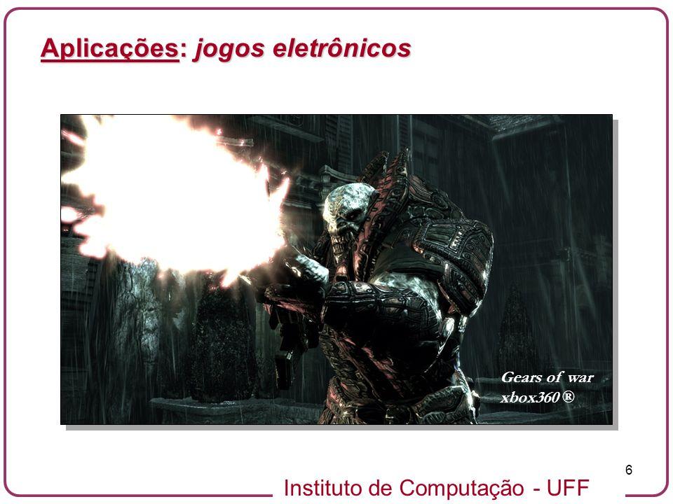 Instituto de Computação - UFF 6 Aplicações: jogos eletrônicos Gears of war xbox360 ®
